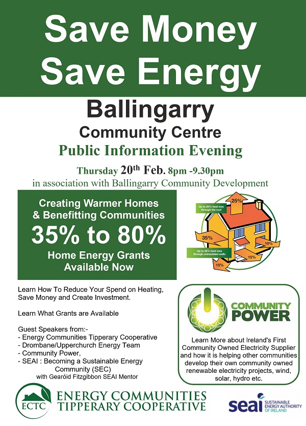 public energy information evening in Ballingarry South Tipperary on Thursday Feb. 20th at 8pm in the Community Centre. in association with Ballingarry Community Development. Speakers will include representatives from Energy Communities Tipperary Cooperative, Drombane Upperchurch Energy Team and Community Power, Ireland's first community owned electricity supplier